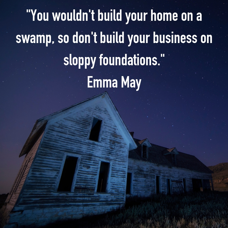 You wouldn't build your forever home on sloppy foundations, so don't build your forever business on sloppy foundations..jpg