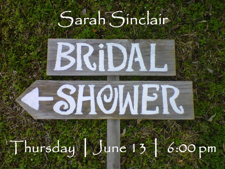 Bridal Show for Sarah Sinclair.- 6:00 pm  - In the Fellowship Hall  - She is registered with  o Pampered Chef  www.pamperedchef.com/party/SarahSinclair   o Target