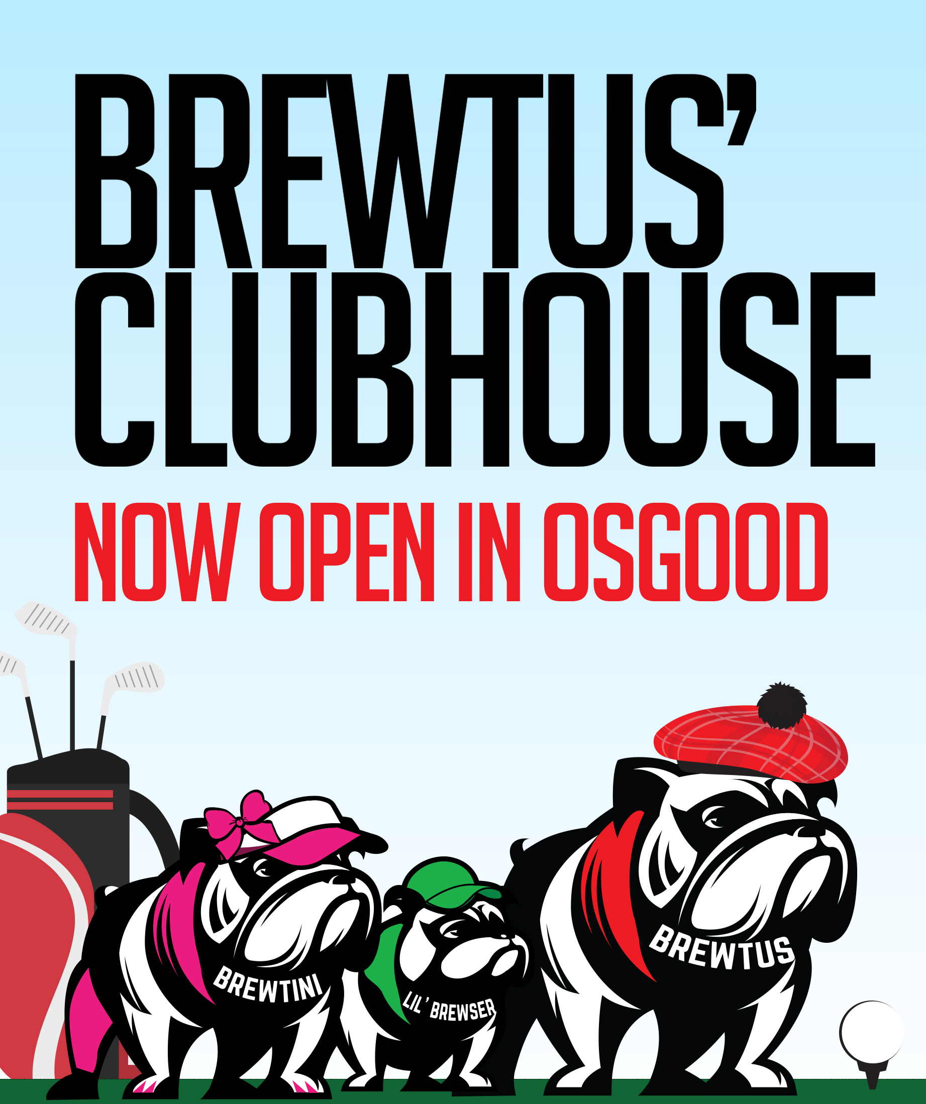 Brewtus can't really golf but don't tell him that because the whole family is now open for business on the green in the Osgood Golf Course Clubhouse! Open 11A-11P daily!