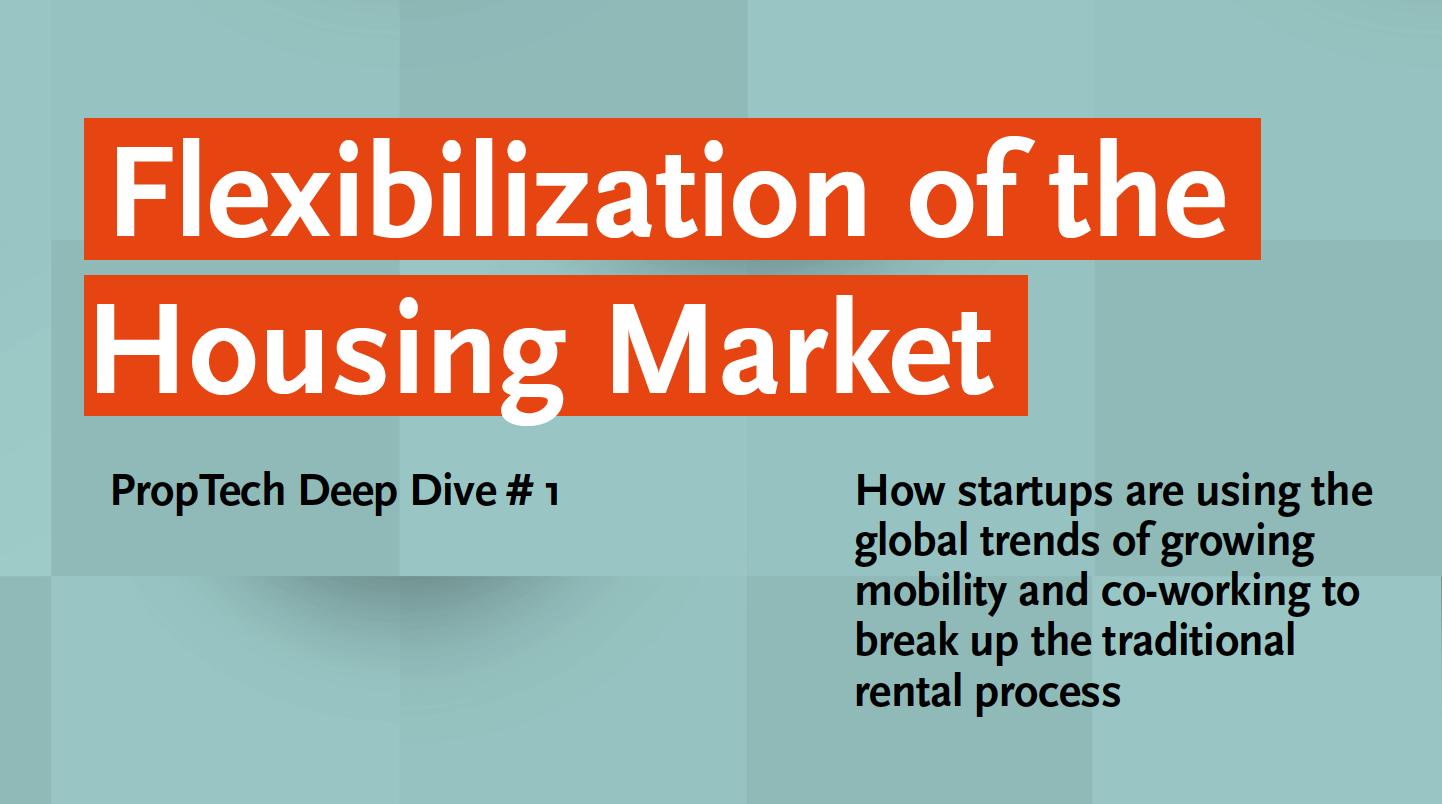 PropTech1 Deep Dive #1: Flexibilization of the Housing Market