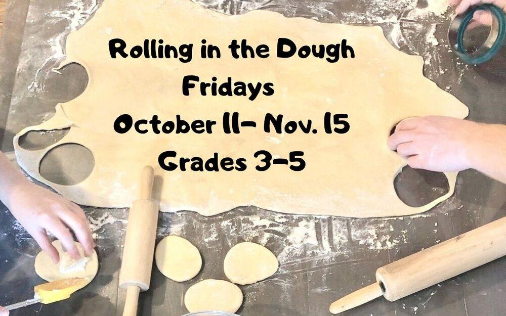 Copy of Rolling in the Dough Fridays  October 11- Nov. 15 Grades 3-5.jpg