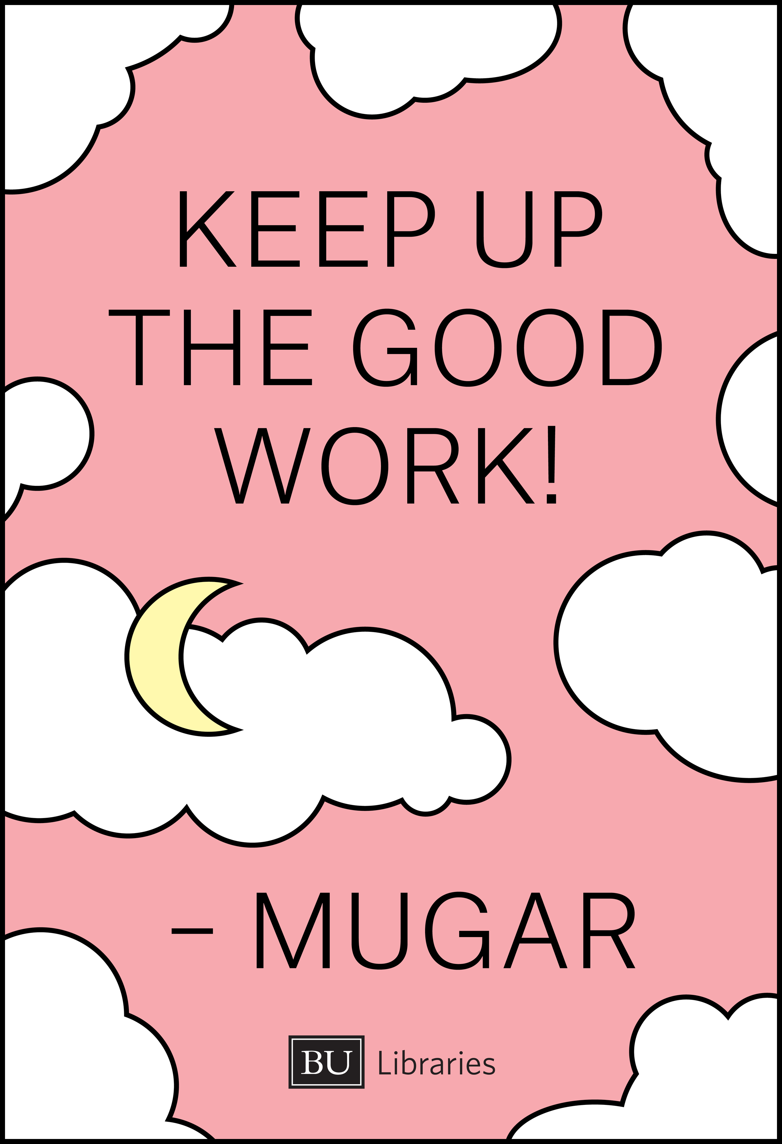 During finals, we design uplifting posters that hopefully ease the tension in the library during the stressful time of year.
