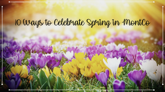 10 Ways to Celebrate Spring in MontCo.png