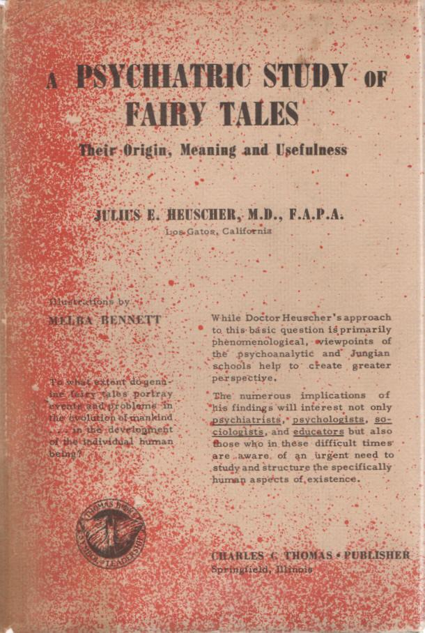 Book cover   A Psychiatric Study of Fairy Tales: Their Origin, Meaning, and Usefulness  by Julius E. Heuscher, MD F.A.P.A.  Illustrations by Melba Bennett