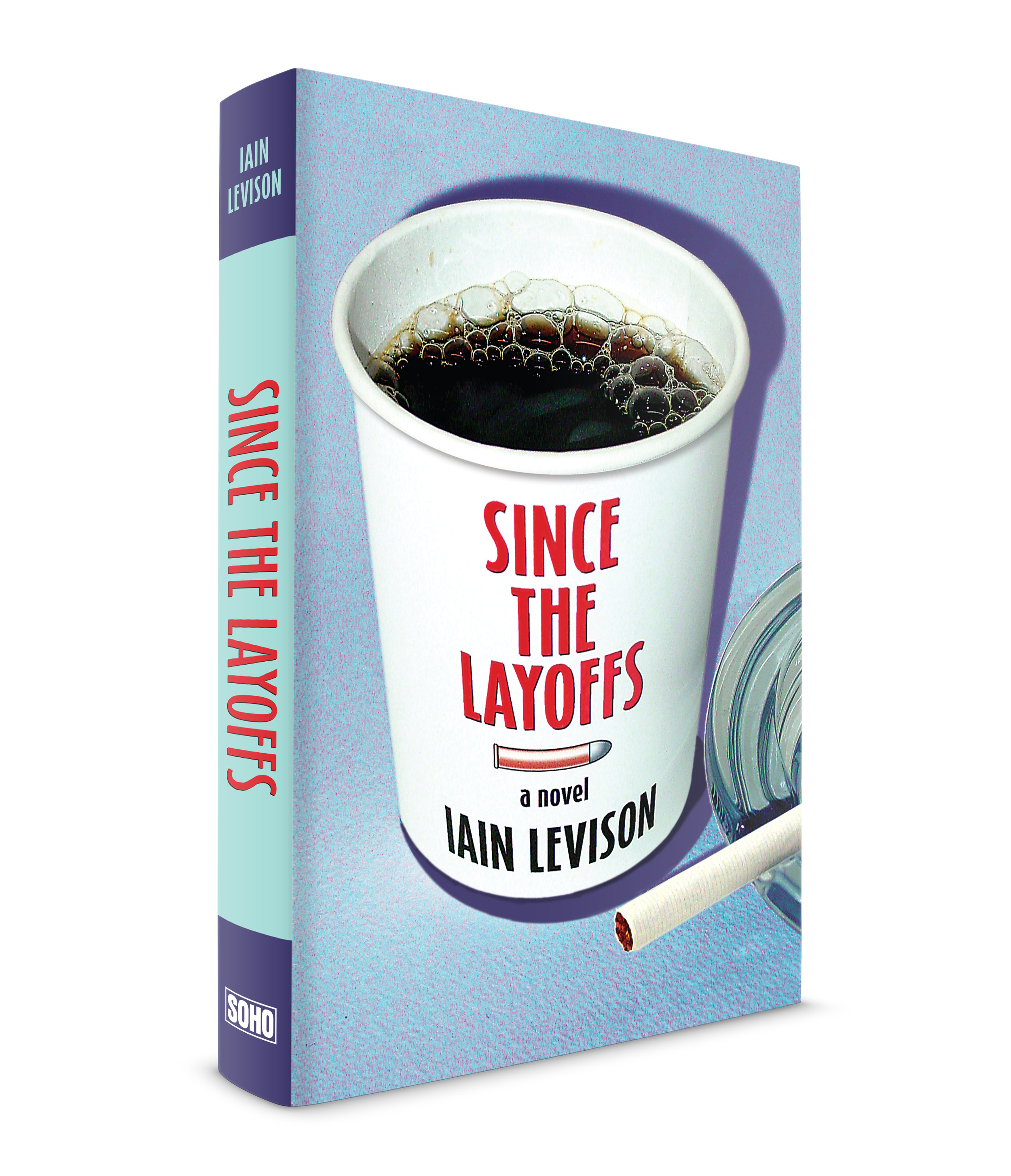 Since the Layoffs, by Iain Levison, published by Soho Press. Jake, the protagonist in this black comedy works in a factory that makes tractor parts in the midwest. Everyone in the town works there. When the factory shuts down, they all become unemployed. Jake is doing a little work at a convenience store when he is hired to committ a particularly gruesome crime. He does it and does it well and gets paid for it. Then he's hired to committ another crime. Now he's the only person in the town who is gainfully employed. I made the coffee cup label and photographed it, then did the imaging. People in the town go to the Gas 'n' Go for coffee while they try to figure out what's next for them.