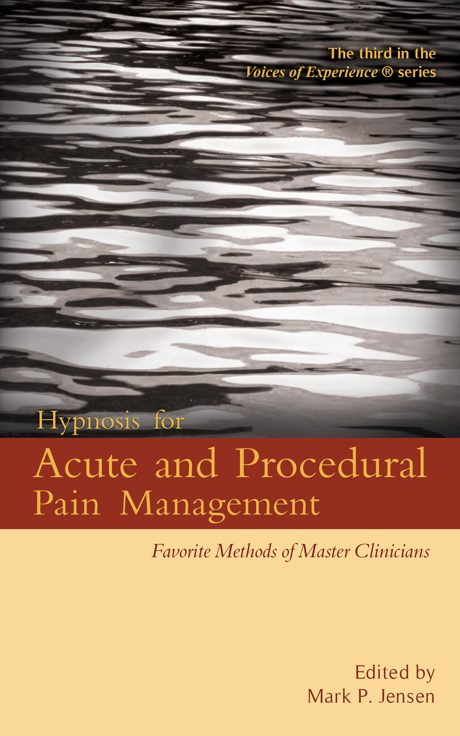 Hypnosis for Acute and Procedural Pain Management: Favorite Methods of Master Clinicians - Edited by Mark P. JensenHypnosis has been proven to be effective for reducing the pain associated with acute injuries and medical procedures. In this edited volume, written by and for clinicians, ten highly experienced physicians, psychologists, and therapists from around the world describe the hypnotic strategies they have found to be most effective for acute pain management.The 3rd in the Voices of Experience series