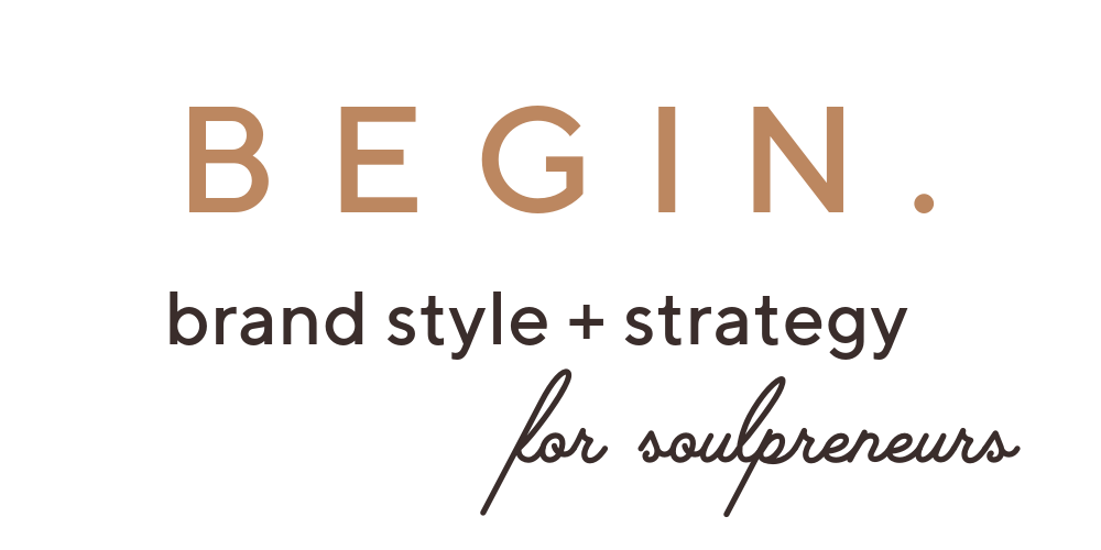 BEGIN brand style and strategy for soulpreneurs