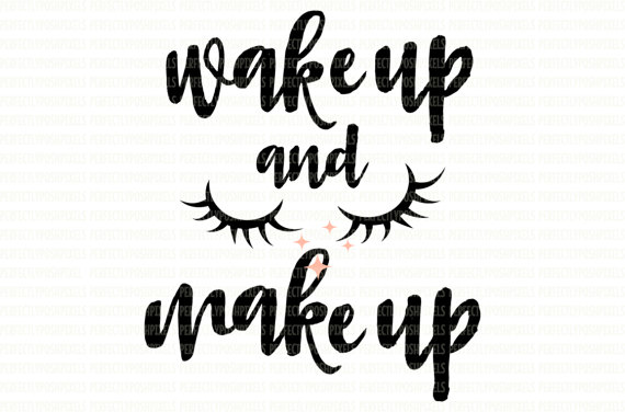 wake up and makeup.jpg