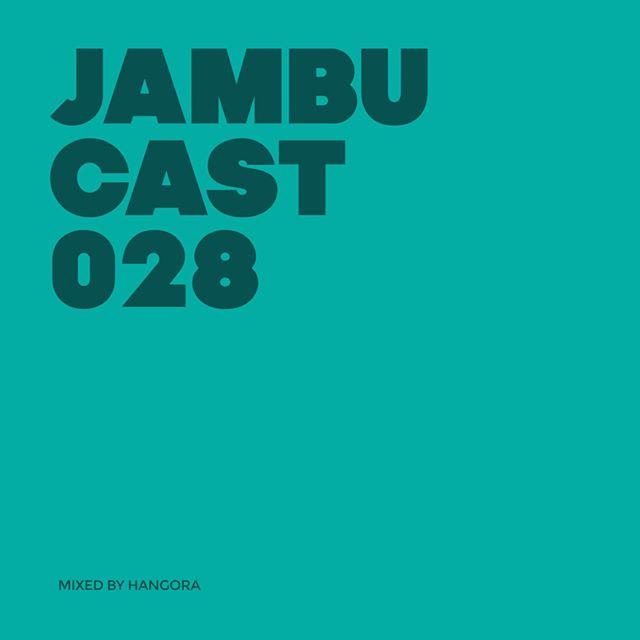 #JAMBUCAST 028 / Mixed by Hangora