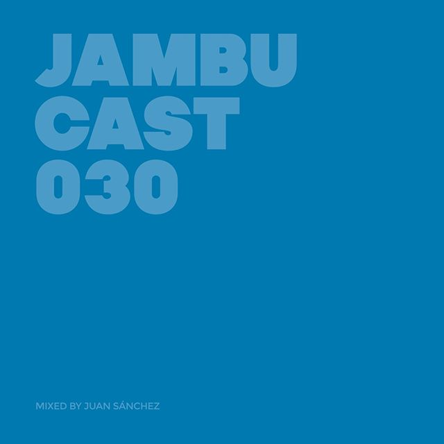 #JAMBUCAST 030 / Mixed by Juan Sánchez (@juanschez)