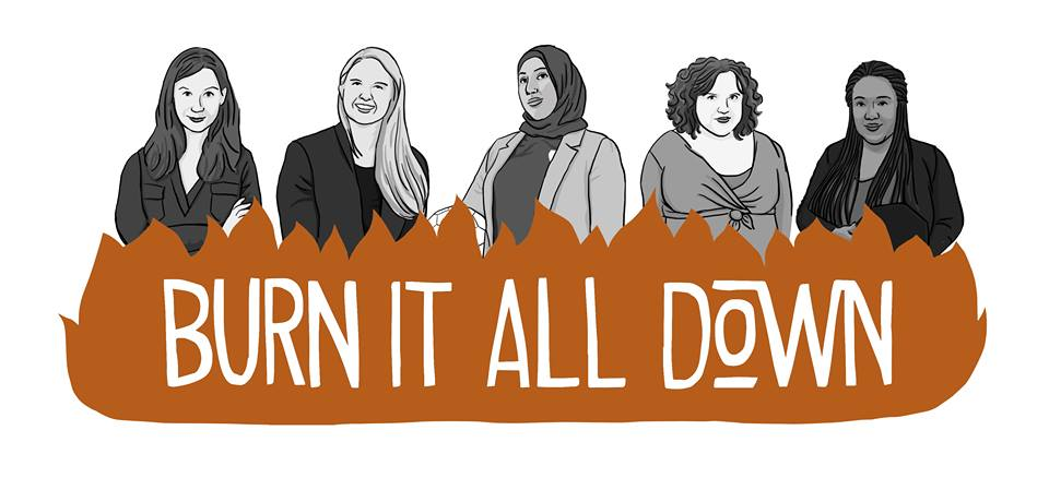 Burn It All Down: the feminist sports podcast you need.  Hosted by (left to right) Brenda Elsey, Jessica Luther, Shireen Ahmed, Lindsay Gibbs, and Amira Rose Davis. Art by Amy Camber.  Burn It All Down.