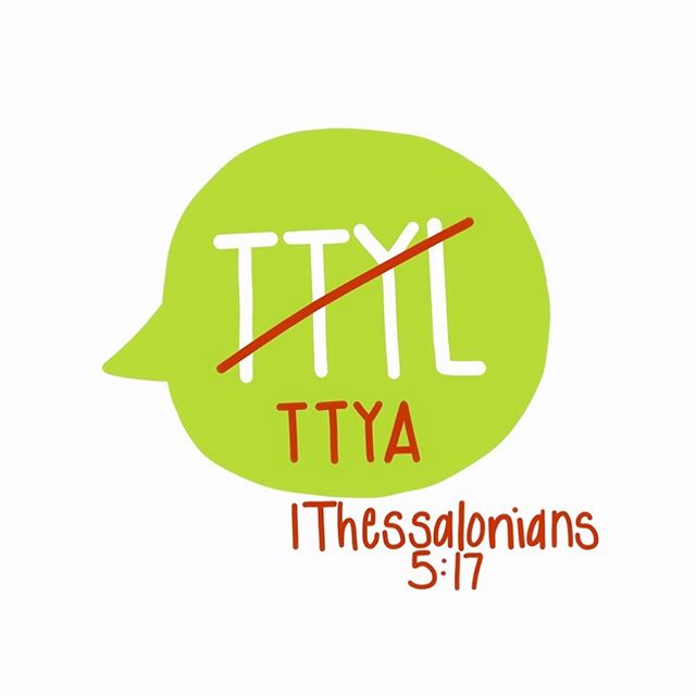 """Tell God TTYA! TTYA? 🤔 Yeah, """"Talk to  You Always!"""" 🙏🏼 1 Thessalonians 5:17 says to """"pray without ceasing."""" Spam God tonight and every night because He wants to hear from you! How ?! Praying is our Text / DM / Phone call with God! So have you """"messaged"""" him today?"""