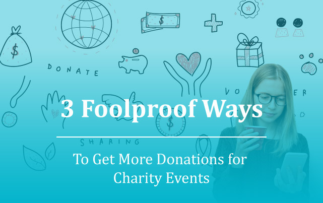 3 Foolproof Ways to Get More Donations for Charity Events