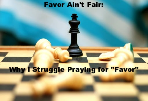 "Favor Ain't Fair: Why I Struggle Praying for ""Favor"""