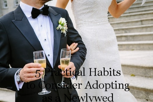 5 Practical Habits to Consider Adopting as a Newlywed
