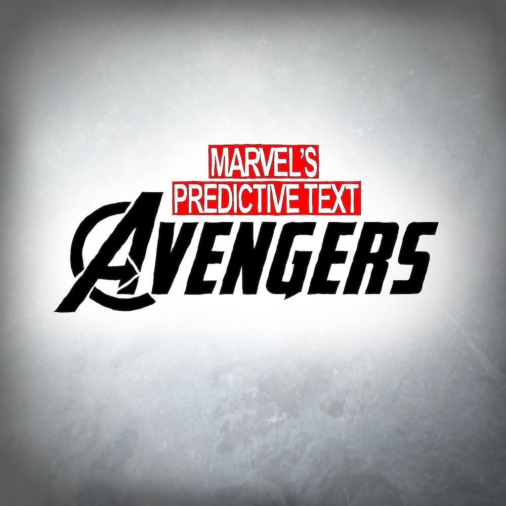 Marvel's Predictive Text Avengers.jpg
