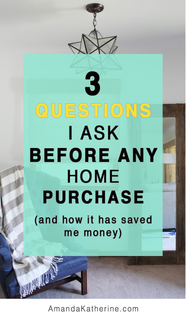 3 important questions I ask myself before any home purchase and how it has saved me money