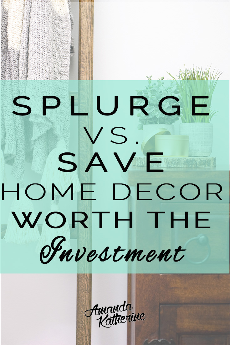 where to splurge versus save on home decor for your house. Find out what's worth the investment and not!
