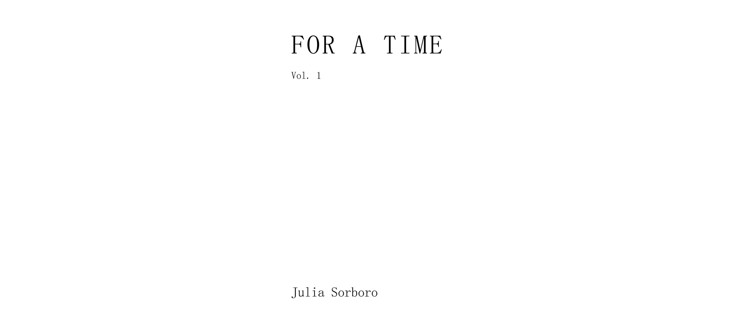 For A Time  is a series of zines featuring Sorboro's writing and photography. They are released periodically, and meant to be enjoyed in conjunction with her visual works.