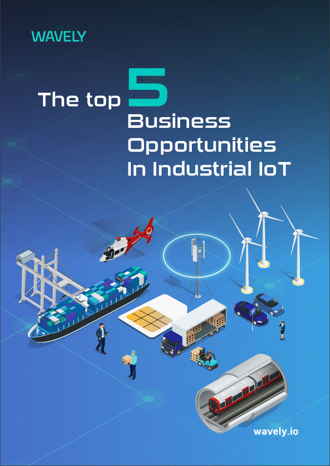 The top 5Business Opportunitiesin Industrial IoT - Discover what WAVELY can do for you within your industry