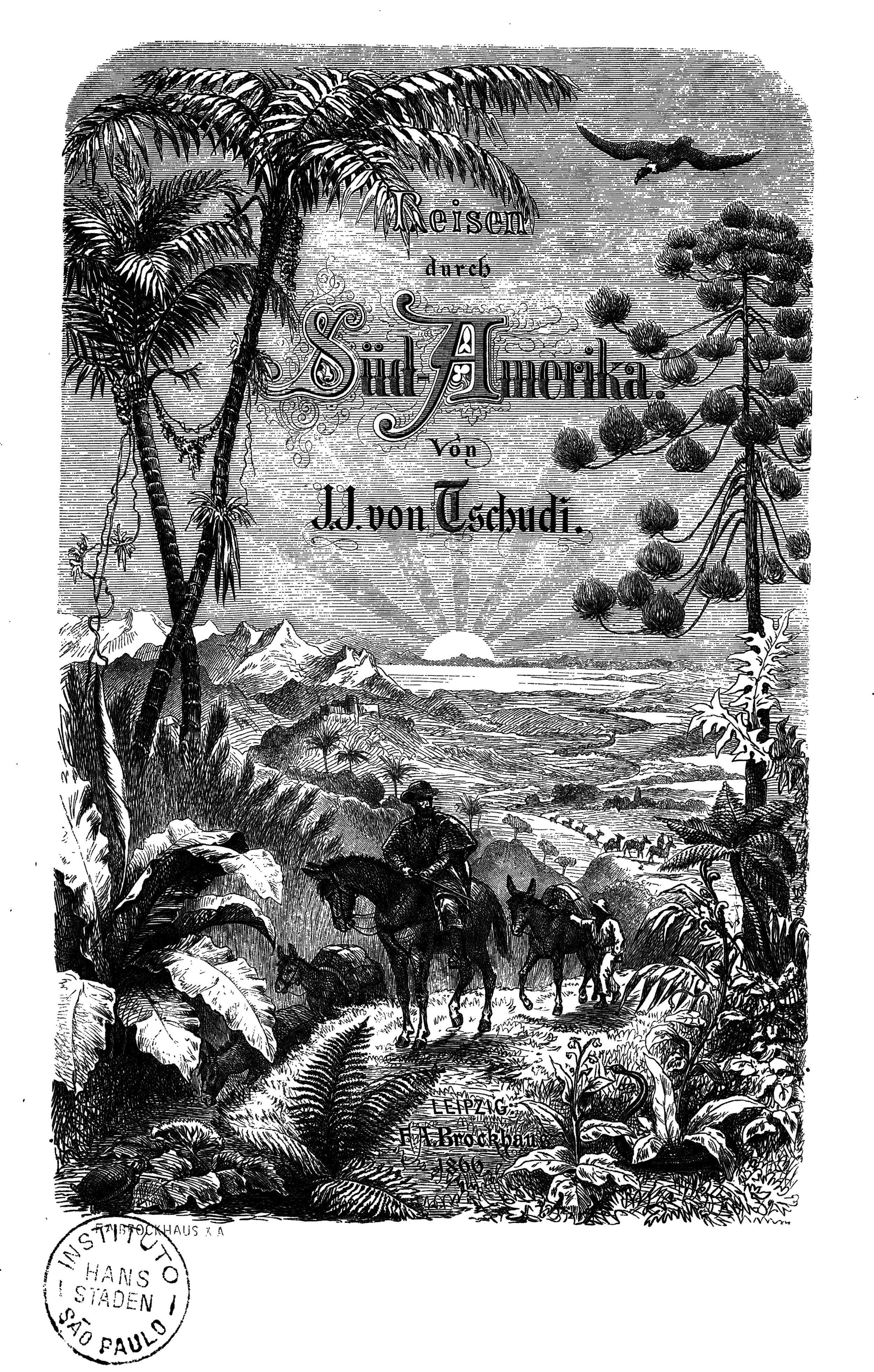 "Fac-símile da publicação ""Reisen durch Südamerika"", de Johann Jakob von Tschudi, Editora F.A. Brockhaus, 1868 Acervo Instituto Martius-Staden"
