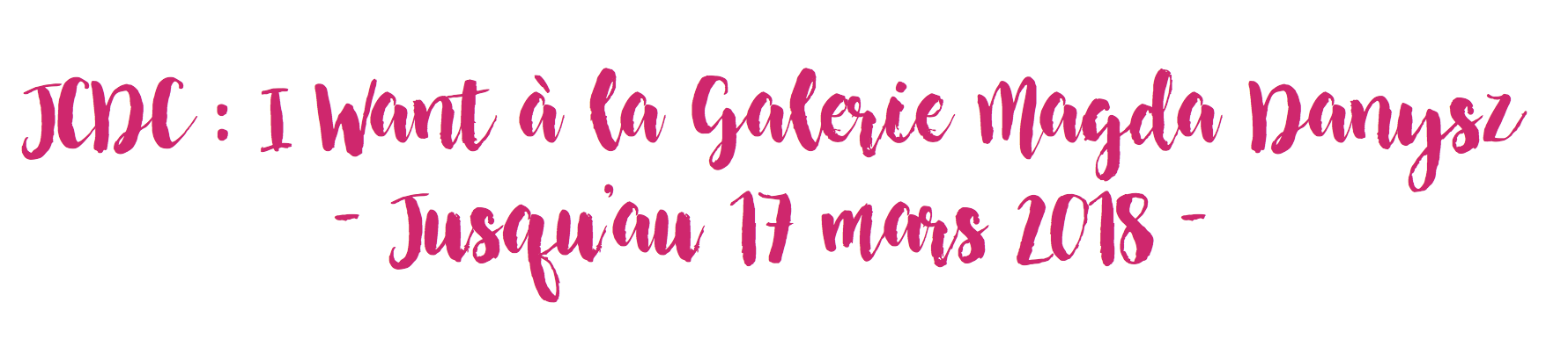 JCDC : I Want - Galerie Magda Danysz