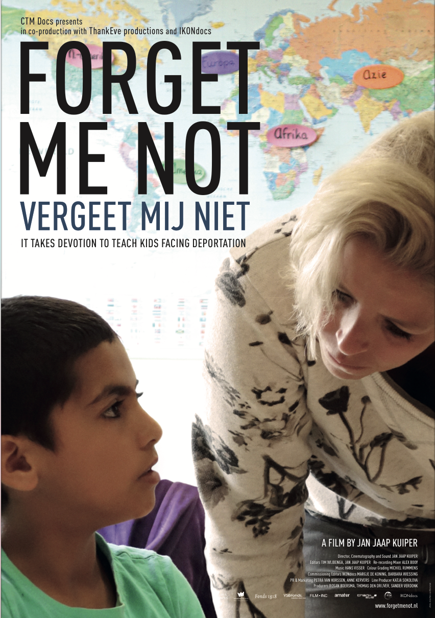 - Original Title: Vergeet Mij NietDirector: Jan Jaap KuiperProducers: Rosan Boersma, Thomas den Drijver, Sander Verdonk, Denis WigmanCoproducer: Katja Sokolova                          Coproduction: ThankEve Productions, IKONdocsLanguage: Dutch / Arabic                                         Length: 83 min.                                                         Sales agent: NPO Sales                                             Year of release: Movies that Matter 2016 www.forgetmenot.nl