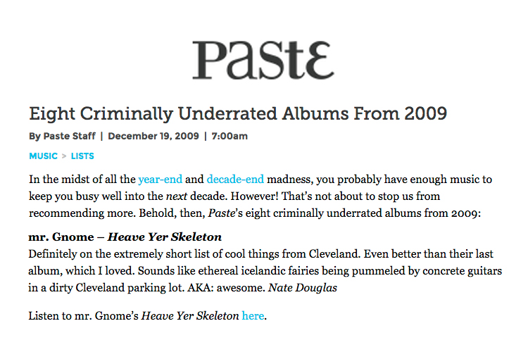 Paste Magazine - Eight Criminally Underrated Albums from 2009: mr. Gnome - Heave Yer SkeletonDecember 2009READ MORE