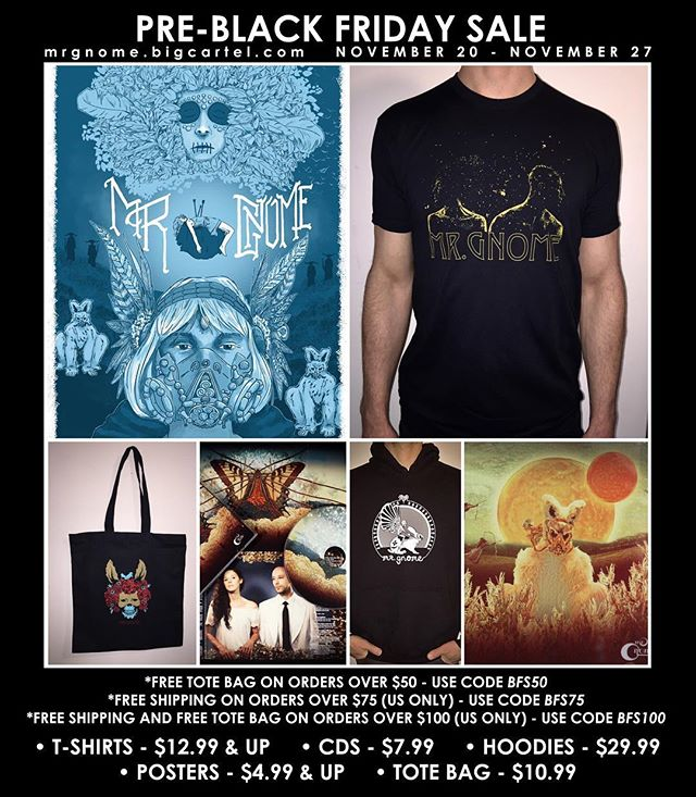 Happy Monday Everyone! We're doing a huge Pre-Black Friday Sale starting today through Monday, Nov. 27th over at mrgnome.bigcartel.com • T-Shirts - $12.99 & up • CDs - $7.99 • Hoodies - $29.99 • Posters - $4.99 & up • Tote Bag - $10.99 * FREE TOTE BAG ON ORDERS OVER $50 - Use Code BFS50 * FREE SHIPPING ON ORDERS OVER $75 (U.S. Only) - Use Code BFS75 * FREE SHIPPING & FREE TOTE BAG ON ORDERS OVER $100 (U.S. Only) - Use Code BFS100 #mrgnome #blackfriday