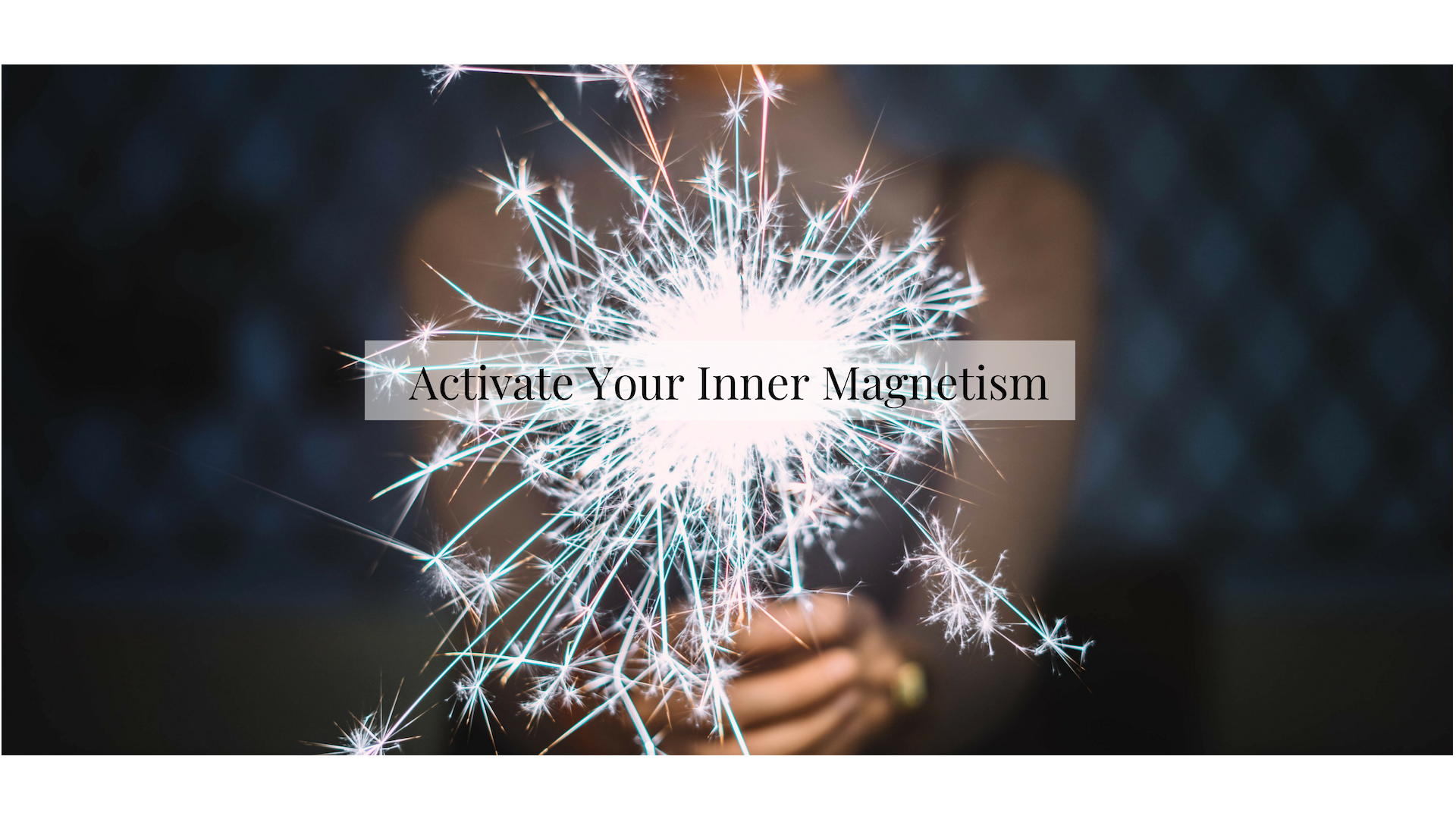 Activate Your Inner Magnetism -