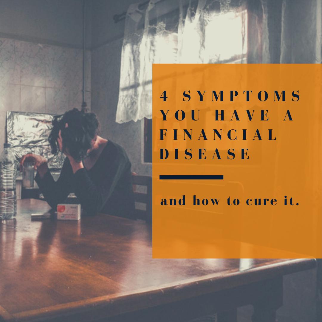 4 SYMPTOMS YOU HAVE A FINANCIAL DISEASE.png