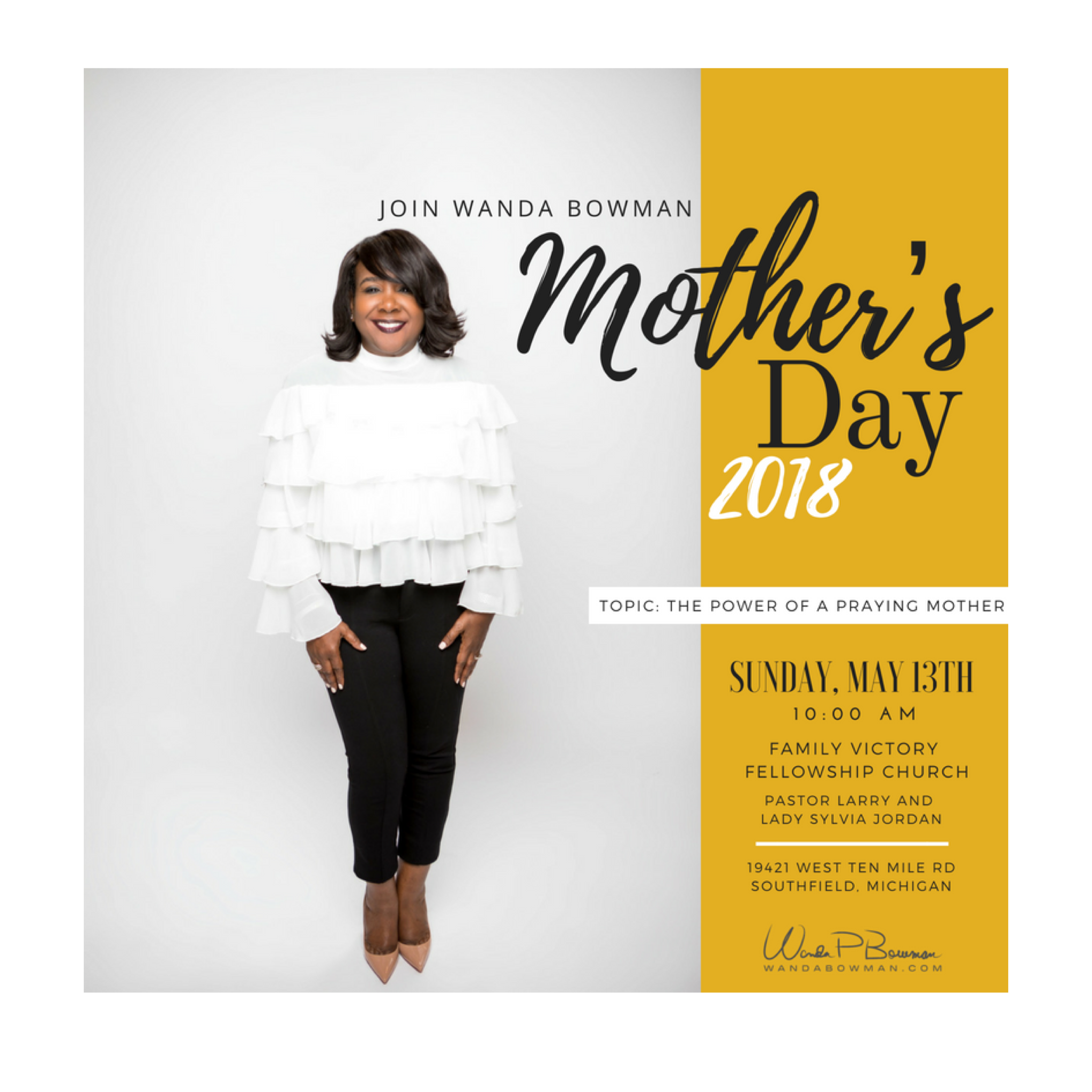 "Join Me this Monday, Mother's Day at 10 AM, at Family Victory Fellowship Church, with Pastor Larry and Lady Sylvia Jordan. 19421 W. 10 Mile Rd, Southfield, MI  48075.  My topic is:  ""The Power of a Praying Mother""  Hope to see you there!  Wanda"