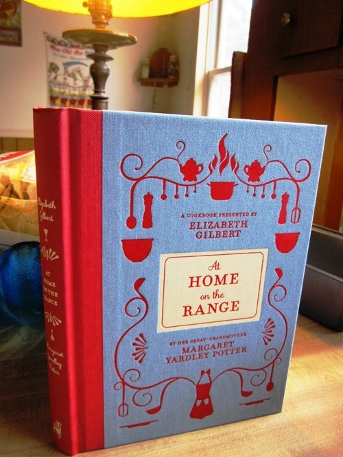 McSweeney's reprint of Elizabeth Gilbert's great-grandmother's cookbook At Home on the Range.
