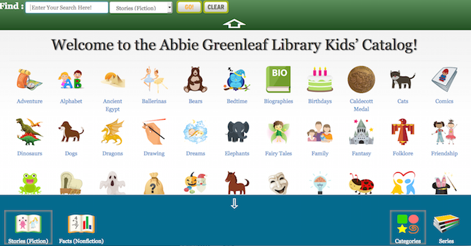 """In addition to our regular catalog we now have a Kid's Catalog for searching for books at the Abbie Greenleaf Library. You can access the Kid's Catalog by going to our regular catalog screen and clicking on the """"Kid's Catalog"""" icon at the bottom of the screen. The Kid's Catalog is meant to be used by children and has lots of colorful icons for various topics and also icons for fiction and nonfiction books."""