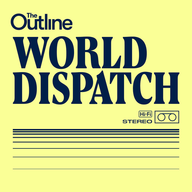 The Outline: World Dispatch