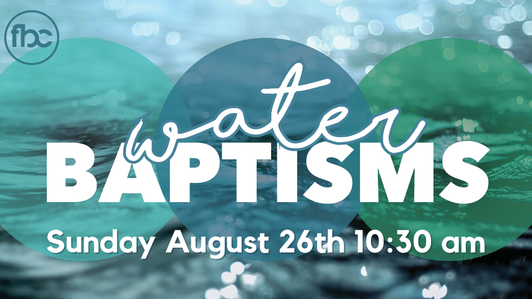 Water Baptism - Sunday, August 26th 10:30 am