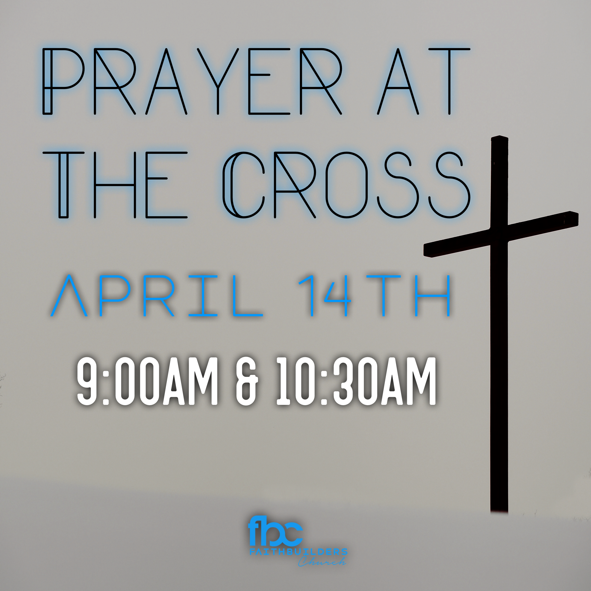 Prayer at the Cross - April 14th 9:00AM & 10:30AM