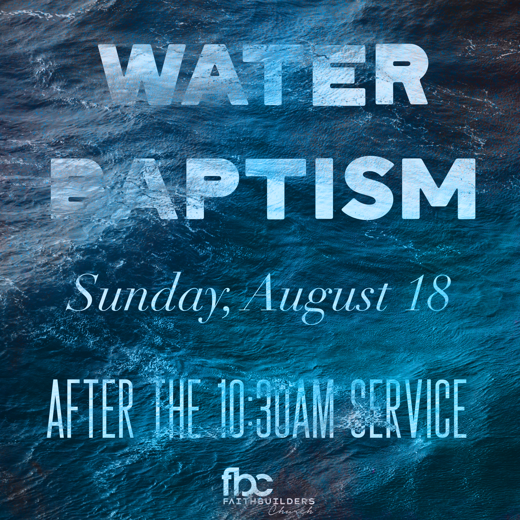 Water Baptism - Sunday, August 18During 10:30AM service