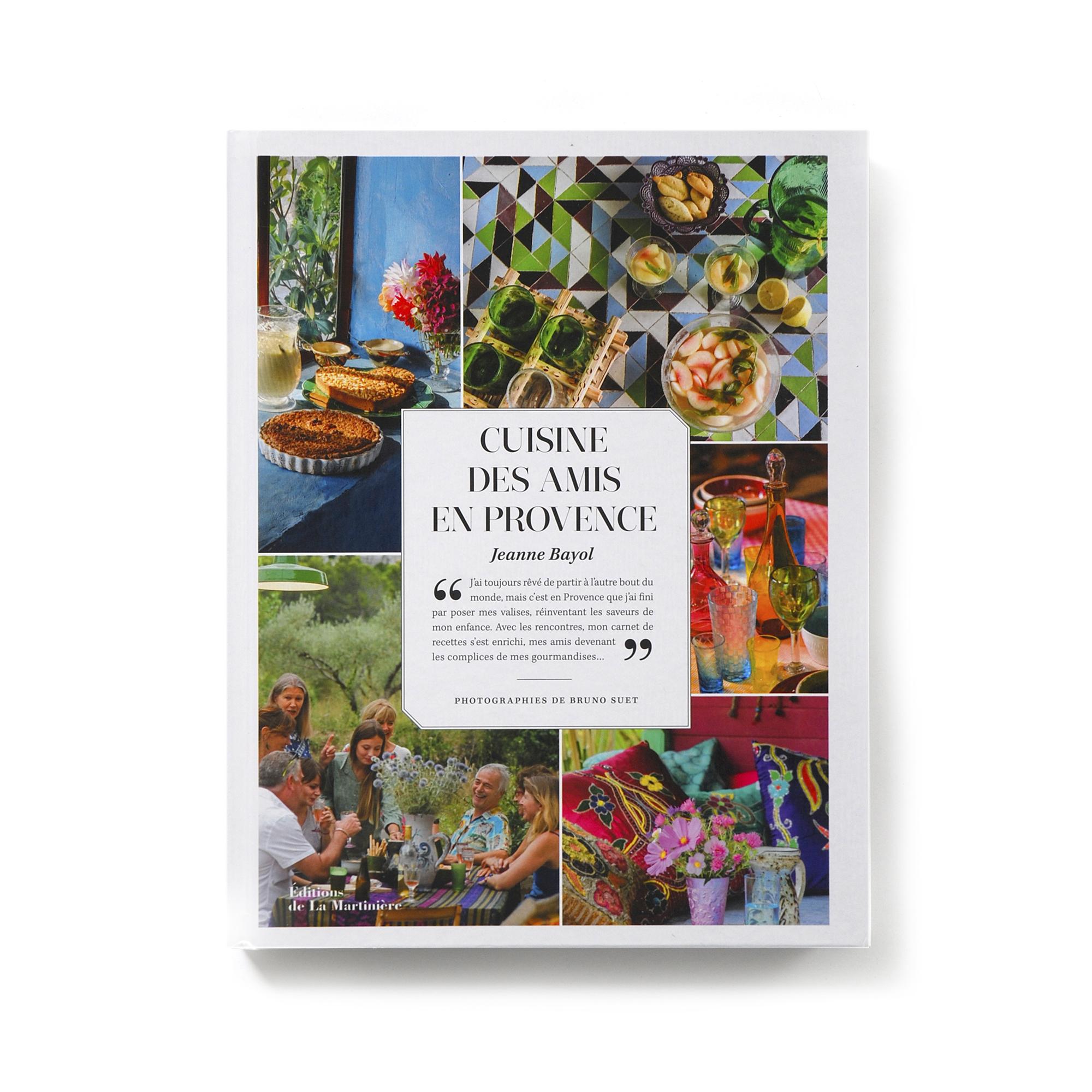 Cuisine des amis en Provence   Jeanne Bayol Éditions de La Martinière 192 pages