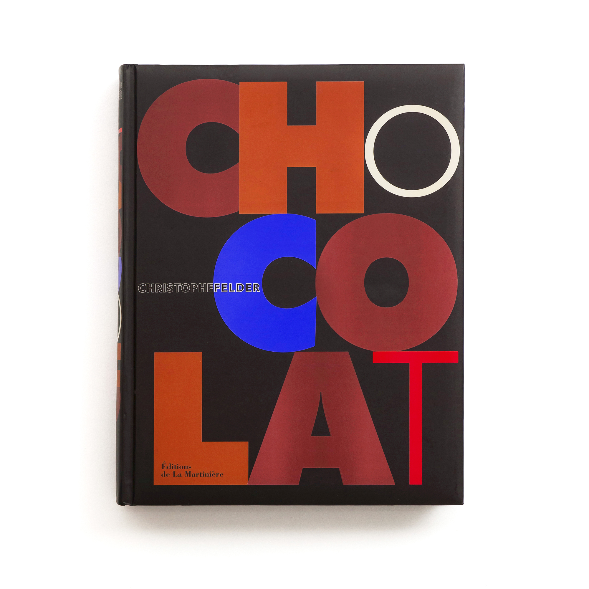 Chocolat   Christophe Felder  Éditions de La Martinière 448 pages