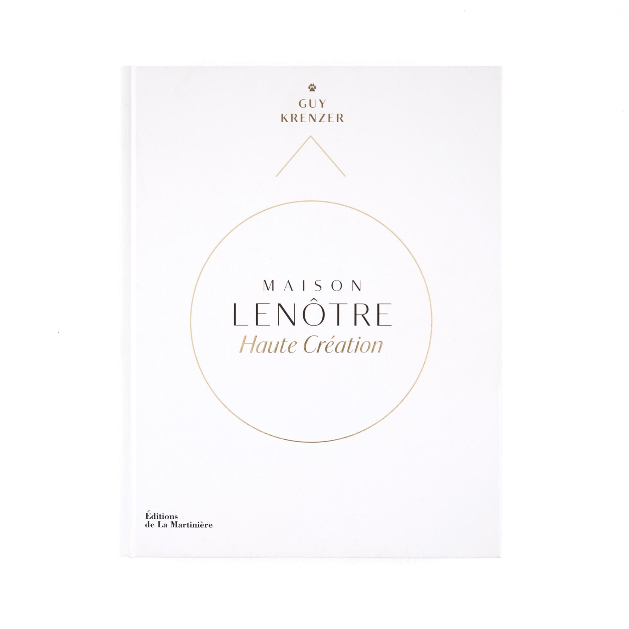 Maison Lenôtre Haute Création   Guy Krenzer  Éditions de La Martinière 408 pages