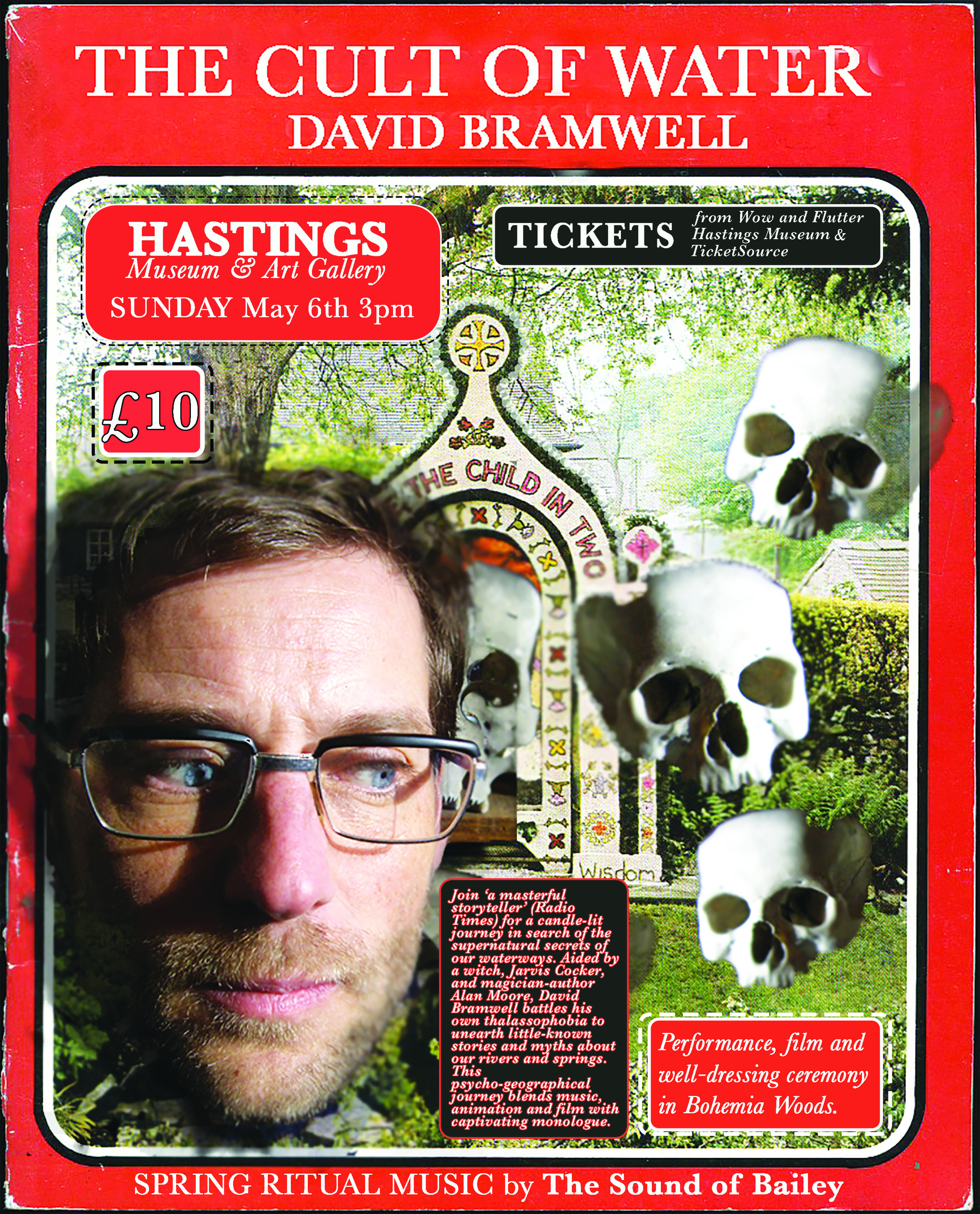Join 'a masterful storyteller' (Radio Times) for a candle-lit journey in search of the supernatural secrets of our waterways.  Aided by a witch, Jarvis Cocker, and magician-author Alan Moore, David Bramwell battles his own thalassophobia (the fear of 'what lurks beneath') to unearth little-known stories and myths that surround our rivers.  The River Don is the focal point for this psycho-geographical journey that blends music, animation and film with captivating monologue.  David Bramwell takes audiences on a dream-like journey in search of the occult secrets of our waterways and a drowned village, which has long haunted his memories.  From Doncaster (where he grew up) Bramwell travels up the river Don and back in time, through the ladybird plague and drought of 1976 to the heavily polluted Don of Sheffield's steel industry, up into the Pennines and back into a pre-Christian era when rivers and springs were worshipped as living deities.  Along the journey Bramwell battles with his own thalassophobia (the fear of 'what lurks beneath'); learns about hydromancy from magician Alan Moore, discovers a unique forest of figs growing on the banks of the Don and encounters Jarvis Cocker on his own adventures, sailing down the Don on an inflatable inner tube.  His journey finally brings him face to face with the goddess of primordial waters, Danu, who gave her name to the Don.  The story climaxes in Hastings, with the remarkable discovery of an ancient spring and how it came to save the life of a dying man.  At heart this is a meditation on the symbolic power of rivers and inland waterways and the profound ways in which they affect our sense of well-being.  As a special Hastings feature of this performance, we shall begin at the Mock Roman Bath in Summerfields Woods for a well-dressing ceremony, with ritual spring music performed by The Sound of Bailey. We invite attendees to bring flowers to dedicate to the spirits of the spring.  LAST FEW TICKETS - Book over the phone by tex