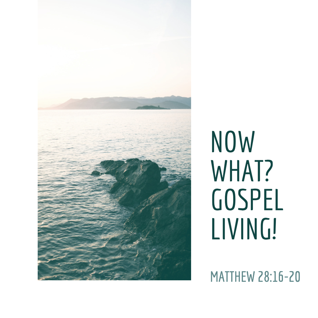 Now What? Gospel Living!