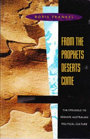From the prophets deserts come: The struggle to reshape Australian political culture