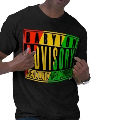 Babylon T-Shirt   Photo: http://xtheedgex.blogspot.com/2011/12/babylon-advisory-revolutionary-content.html  Accessed Spring 2013