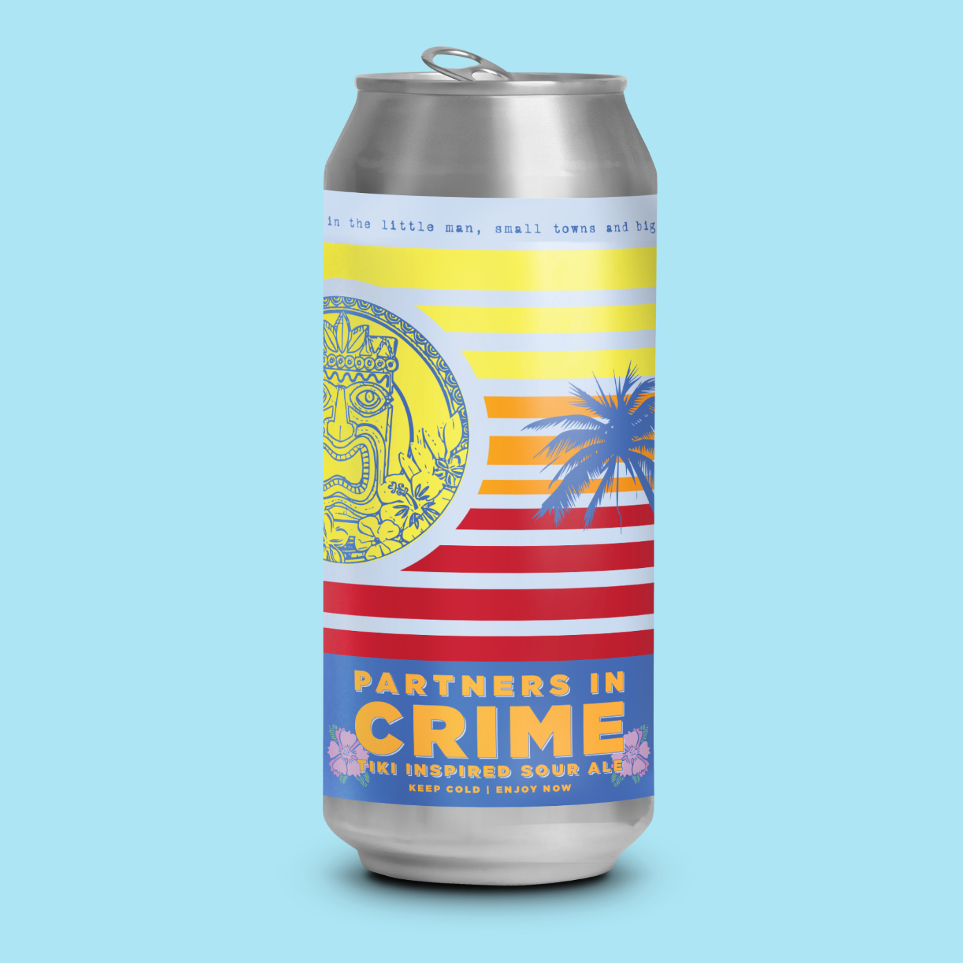 PARTNERS IN CRIME 2.0   TIKI SOUR | 3.2% ABV | 2 IBU  TROPICAL | FRUITY | TART | CRUSHABLE  JUNE 2018