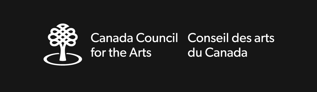 We acknowledge the support of the Canada Council for the Arts, which last year invested $153 million to bring the arts to Canadians throughout the country.  Nous remercions le Conseil des arts du Canada de son soutien. L'an dernier, le Conseil a investi 153 millions de dollars pour mettre de l'art dans la vie des Canadiennes et des Canadiens de tout le pay