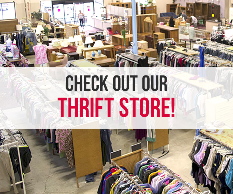 Thrift store - When you shop at or donate to the thrift store you'll get great bargains and help people change their lives.