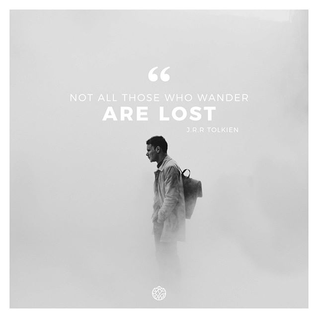 """""""Not all those who wander are lost."""" J.R.R. Tolkien"""