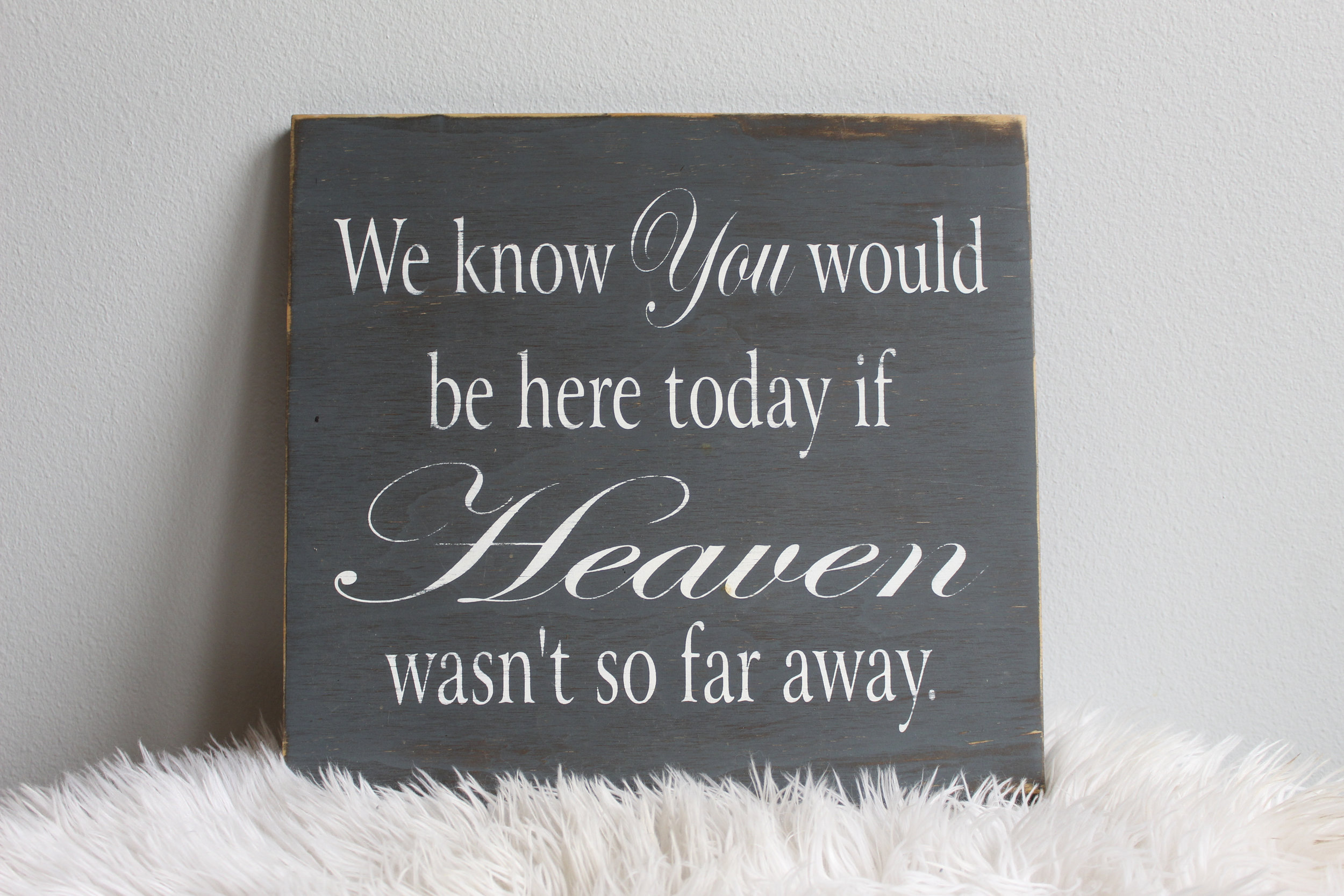 If Heaven Wasn't So Far Away Sign - $8.00